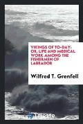 Vikings of To-Day: Or, Life and Medical Work Among the Fishermen of Labrador