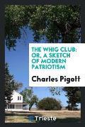 The Whig Club: Or, a Sketch of Modern Patriotism