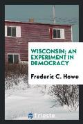 Wisconsin; An Experiment in Democracy
