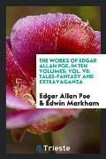 The Works of Edgar Allan Poe; In Ten Volumes; Vol. VII: Tales-Fantasy and Extravaganza