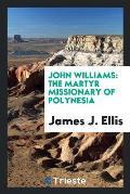 John Williams: The Martyr Missionary of Polynesia