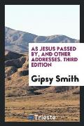 As Jesus Passed By, and Other Addresses. Third Edition