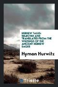 Hebrew Tales: Selected and Translated from the Writings of the Ancient Hebrew Sages