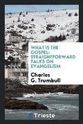 What Is the Gospel: Straightforward Talks on Evangelism