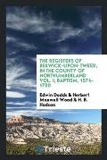 The Registers of Berwick-Upon-Tweed, in the County of Northumberland Vol. I; Baptism, 1574-1700