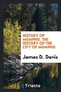 History of Memphis. the History of the City of Memphis