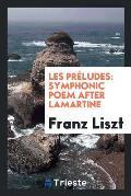 Les Pr?ludes: Symphonic Poem After Lamartine
