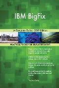 IBM BigFix A Complete Guide - 2019 Edition