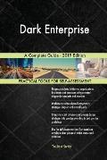 Dark Enterprise A Complete Guide - 2019 Edition