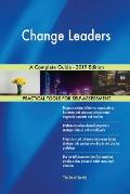Change Leaders A Complete Guide - 2019 Edition