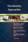 Virtualization Approaches A Complete Guide - 2019 Edition