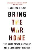 Bring the War Home: The White Power Movement & Paramilitary America