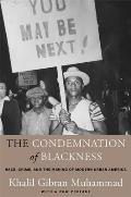 Condemnation of Blackness Race Crime & the Making of Modern Urban America With a New Preface