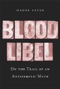 Blood Libel On the Trail of an Antisemitic Myth