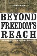 Beyond Freedoms Reach A Kidnapping in the Twilight of Slavery