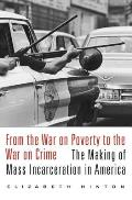 From the War on Poverty to the War on Crime The Making of Mass Incarceration in America