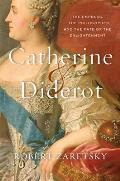 Catherine & Diderot The Empress the Philosopher & the Fate of the Enlightenment