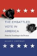 Embattled Vote in America From the Founding to the Present