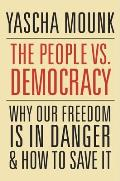 People vs Democracy Why Our Freedom Is in Danger & How to Save It