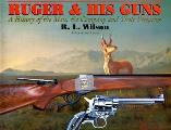 Ruger & His Guns A History Of The Man