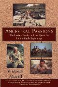 Ancestral Passions The Leakey Family & the Quest for Humankinds Beginnings