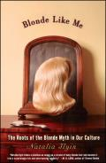 Blonde Like Me The Roots of the Blonde Myth in Our Culture