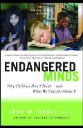 Endangered Minds Why Children Dont Think & What We Can Do about It