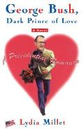 George Bush, Dark Prince of Love: A Presidential Romance (Original)