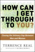 How Can I Get Through to You Closing the Intimacy Gap Between Men & Women