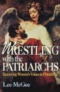 Wrestling with the Patriarchs: Retrieving Womens Voices in Preaching (Abingdon Preacher's Library Series)