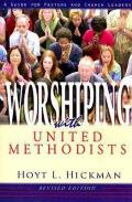 Worshiping With United Methodists A Guide For Pastors & Church Leaders