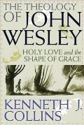 Theology of John Wesley Holy Love & the Shape of Grace