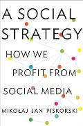 Social Strategy How We Profit from Social Media