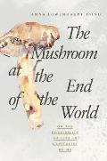 Mushroom at the End of the World On the Possibility of Life in Capitalist Ruins