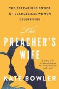 Preachers Wife The Precarious Power of Evangelical Women Celebrities