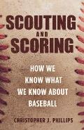 Scouting & Scoring How We Know What We Know about Baseball