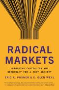 Radical Markets Uprooting Capitalism & Democracy for a Just Society
