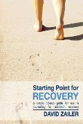 Starting Point for Recovery: A Simple 12-Step Guide for Use in Counseling for Addiction Recovery