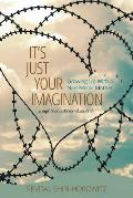 It`s Just Your Imagination: Growing Up with a Narcissistic Mother - Insights of a Personal Journey