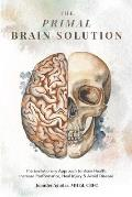 The Primal Brain Solution: The Evolutionary Approach to Brain Health: Increase Performance, Heal Injury & Avoid Disease