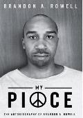 My Piece and My Peace: The Autobiography of Brandon A. Rowell