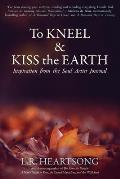 To Kneel and Kiss the Earth: Inspiration from the Soul Artist Journal
