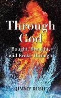 Through God: Bought, Brought, and Broke Through