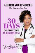Affirm Your Worth: The Change You Own: 30 Days of Positive Af-Firmations