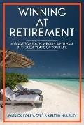 Winning at Retirement: A Guide to Health, Wealth & Purpose in the Best Years of Your Life