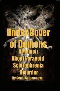 Under Cover of Demons: A Memoir about Paranoid Schizophrenia Disorder