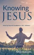 Knowing Jesus: Moving Beyond Academics Into Intimacy