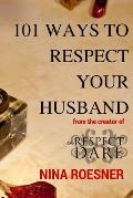 101 Ways to Respect Your Husband: A Respect Dare Journey