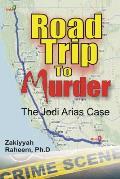 Road Trip to Murder: The Jodi Arias Case