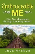Embraceable Me: Life's Transformation through a Journey Inward